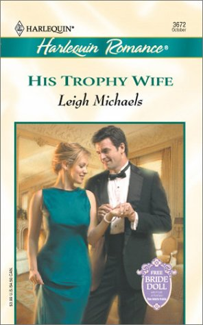 His Trophy Wife (To Have And To Hold) (Harlequin Romance, No. 3672)