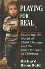 Playing for Real: Exploring the World of Child Therapy and the Inner Worlds of Children
