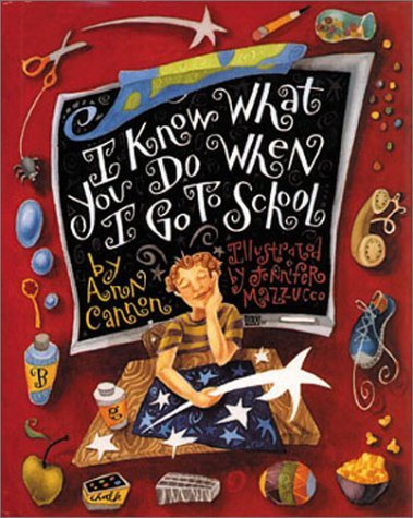 I Know What You Do When I Go to School by Ann Edwards Cannon
