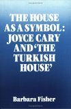 The House as a Symbol: Joyce Cary and 'The Turkish House'