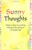 Sunny Thoughts: Words to Keep You Smiling, Shining, and Looking on the Bright Side