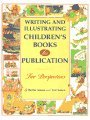 Writing and Illustrating Children's Books for Publication Writing and Illustrating Children's Books for Publication: Two Perspectives Two Perspectives