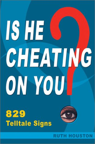 Is He Cheating on You?: 829 Telltale Signs
