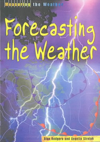 Measuring The Weather: Forecasting The Weather (Measuring The Weather)