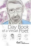 Day Book of a Virtual Poet by Robert Creeley