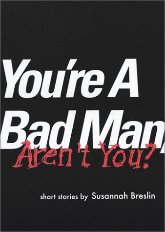You're a Bad Man, Aren't You? by Susannah Breslin