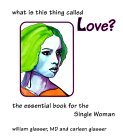 What is the Thing Called Love?: The Essential Book for the Single Women