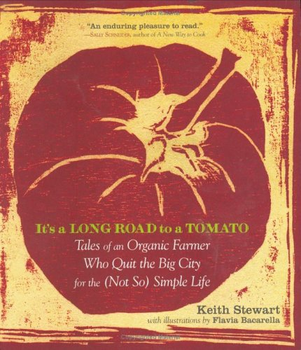 It's a Long Road to a Tomato: Tales of an Organic Farmer Who Quit the Big City for the (NotSo) Simple Life
