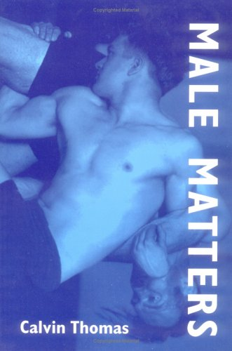 Male Matters: Masculinity, Anxiety, and the Male Body on the Line