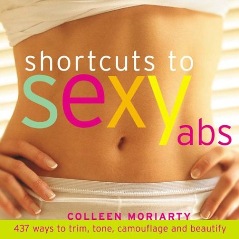 Shortcuts to Sexy Abs: 337 Ways to Trim, Tone, Camouflage, and Beautify