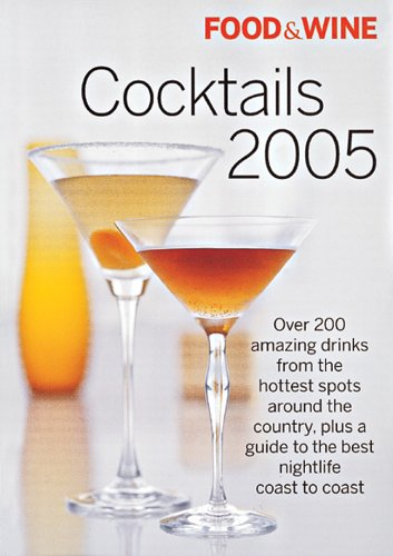 Food & Wine Cocktails 2005: The Best Drinks from America's Hottest Bars, Lounges and Restaurants