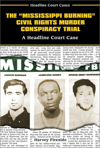 "The ""Mississippi Burning"" Civil Rights Murder Conspiracy Trial: A Headline Court Case"