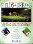 Fields Of Dreams: A Guide to Visiting and Enjoying All 30 Major League Ballparks