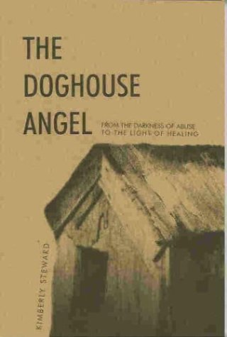 The Doghouse Angel: From the Darkness of Abuse to the Light of Healing