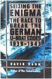 Seizing The Enigma: The Race To Break The German U-boat Codes, 1939-1943
