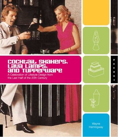 Cocktail Shakers, Lava Lamps, and Tupperware: A Celebration of Lifestyle Design from the Last Half of the 20th Century