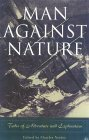 Man Against Nature: Firsthand Accounts of Adventure and Exploration