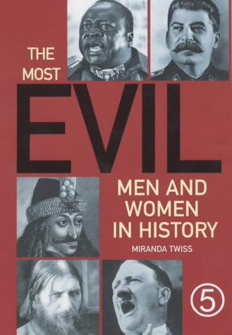 The Most Evil Men And Women In History by Miranda Twiss