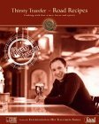 Thirsty Traveler-Road Recipes: Cooking with Fine Wines, Beers and Spirits