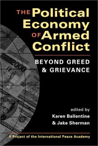 The Political Economy of Armed Conflict: Beyond Greed and Grievance