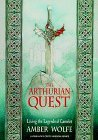 The Arthurian Quest: Living the Legends of Camelot