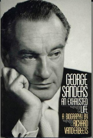 George Sanders: An Exhausted Life