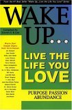 Wake Up...Live the Life You Love: Purpose Passion Abundance