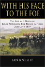 With His Face to the Foe: The Life and Death of Louis Napoleon, the Prince Imperial, Zululand, 1879