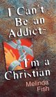 I Can't Be an Addict, I'm a Christian