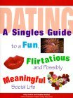Dating: A Singles Guide to a Fun, Flirtatious and Possibly Meaningful Social Life