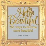 Hello Beautiful: 365 Ways to Be Even More Beautiful