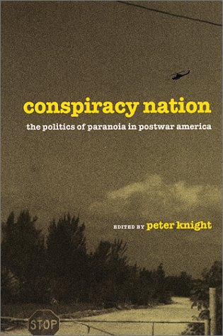 Conspiracy Nation: The Politics of Paranoia in Postwar America