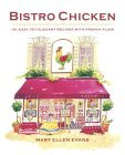 Bistro Chicken: 100 Easy Yet Elegant Recipes with French Flair