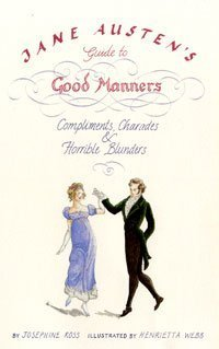 Jane Austen's Guide to Good Manners: Compliments, Charades and Horrible Blunders