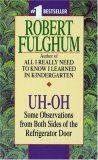 Uh-oh - Some Observations From Both Sides Of The Refrigerator... by Robert Fulghum