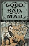 The Good, the Bad, and the Mad: Some Weird People in American History