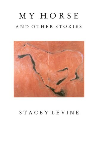 My Horse and Other Stories by Stacey Levine