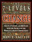 The 7 Levels of Change: The Secrets Used by the World's Largest Corporations to Create, Innovate and Motivate