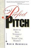 The Perfect Pitch: How to Sell Yourself for Todays Job Market