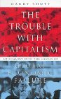 The Trouble with Capitalism: An Enquiry Into the Causes of Global Economic Failure