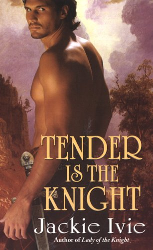 Tender Is The Knight by Jackie Ivie