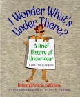 I Wonder What's Under There?: A Brief History of Underwear