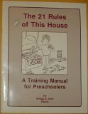 The 21 Rules of This House, a Training Manual for Preschoolers