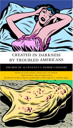 Created in Darkness by Troubled Americans by Dave Eggers