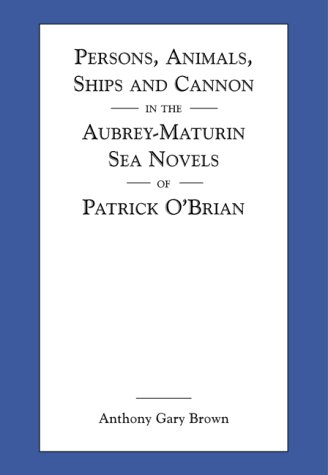 Persons, Animals, Ships and Cannon in the Aubrey-Maturin Sea Novels of Patrick O'Brian