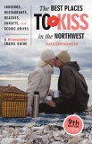 The Best Places to Kiss in the Northwest: A Romantic Travel Guide, 9th Edition (Best Places to Kiss in the Northwest) (Best Places to Kiss)