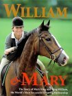 William & Mary: The Story of Mary King and King William, the World's Most Successful Eventing Partnership