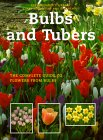 Bulbs and Tubers: The Complete Guide to Flowers from Bulbs