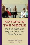 Mayors in the Middle: Politics, Race, and Mayoral Control of Urban Schools