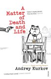 A Matter Of Death And Life by Andrey Kurkov
